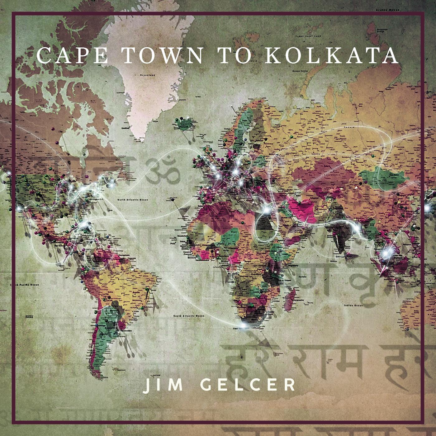 Cape Town to Kolkata Jim Gelcer